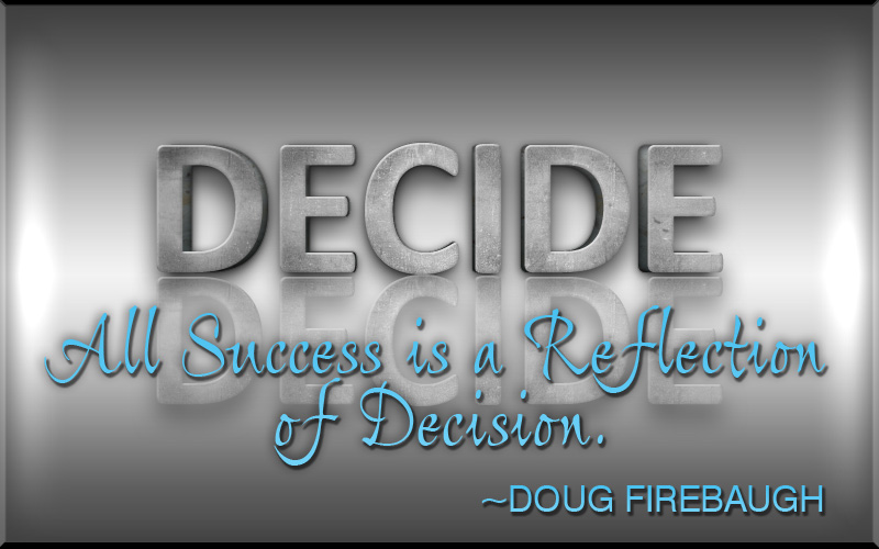 Decide - All Success is a Reflection of Decision by Doug Firebaugh